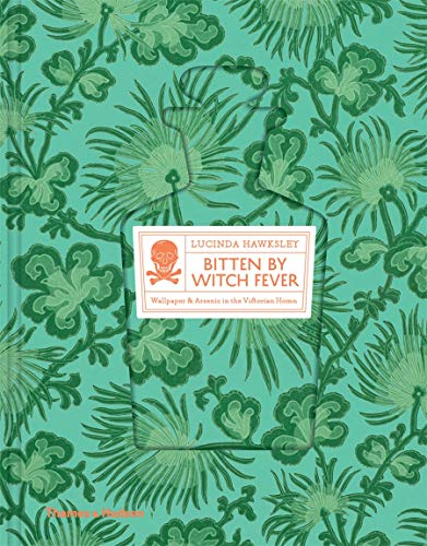 Bitten By Witch Fever: Wallpaper & Arsenic in the Nineteenth-Century Home