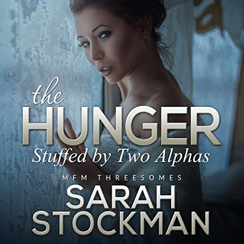 The Hunger: Stuffed by Two Alphas audiobook cover art