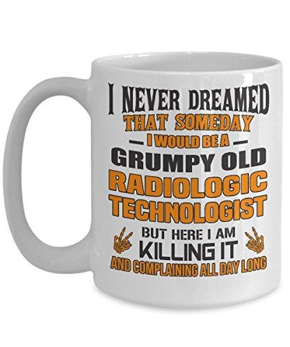 Radiology Coffee Mug Someday I Would Be A Grumpy Old Radiologic Technologist 15oz Tea Cup Rad Tech Cup