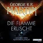 Die Flamme erlischt                   Autor:                                                                                                                                 George R. R. Martin                               Sprecher:                                                                                                                                 Reinhard Kuhnert                      Spieldauer: 14 Std. und 8 Min.     74 Bewertungen     Gesamt 3,9