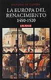 La Europa del Renacimiento: 1480-1520: 16 (Historia de Europa)