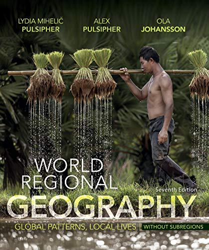 Compare Textbook Prices for World Regional Geography Without Subregions: Global Patterns, Local Lives Seventh Edition ISBN 9781319059767 by Pulsipher, Lydia Mihelic,Pulsipher, Alex