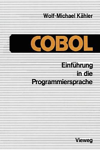 Einführung in die Programmiersprache Cobol: Eine Anleitung zum Strukturierten Programmieren''