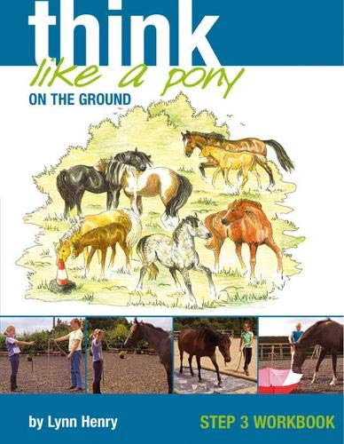 Henry, L: Think Like a Pony on the Ground: Work Book Bk. 3