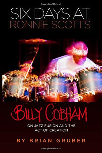 Six Days at Ronnie Scott\'s: Billy Cobham on Jazz Fusion and the Act of Creation