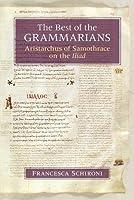 The Best of the Grammarians: Aristarchus of Samothrace on the Iliad