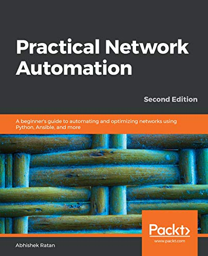 Practical Network Automation: A beginner's guide to automating and optimizing networks using Python, Ansible, and more, 2nd Edition (English Edition)