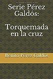 Serie Pérez Galdós: Torquemada en la cruz