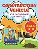 Construction Vehicles Coloring Book for Kids Ages 4-8: A Coloring Book For Kids and Toddlers Filled with Big Cranes, Bulldozers, Dump Trucks, Rollers, Diggers and much more