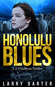 Honolulu Blues: A Gripping Thriller and Suspense Detective Novel (T. J. O'Sullivan Thrillers Book 2) by [Larry Darter]