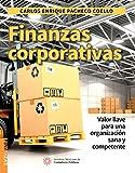 Finanzas Corporativas. Valor llave para una organización sa