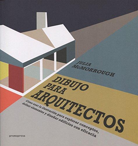 Dibujo para arquitectos. Cómo usar la ilustración para explorar conceptos, definir elementos y diseñar edificios con eficacia