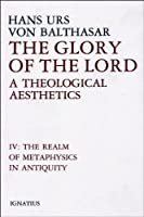 Glory of the Lord: A Theological Aesthetics : The Realm of Metaphysics in Antiquity
