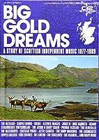 ビッグ・ゴールド・ドリームズ~ストーリー・オブ・スコティッシュ・インディペンデント・ミュージック 1977-1989
