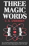Three Magic Words: The Key to Power, Peace and Plenty - U. S. Andersen