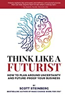 Think Like a Futurist: How to Plan Around Uncertainty and Future-Proof Your Business
