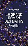 Le grand roman des maths - De la préhistoire à nos jours