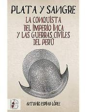 Plata y sangre: La conquista del Imperio inca y las guerras civiles del Perú (Historia de España)