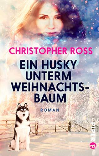 Ein Husky unterm Weihnachtsbaum: Roman