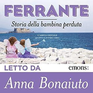 Storia della bambina perduta     L'amica geniale 4              Di:                                                                                                                                 Elena Ferrante                               Letto da:                                                                                                                                 Anna Bonaiuto                      Durata:  17 ore e 39 min     899 recensioni     Totali 4,7