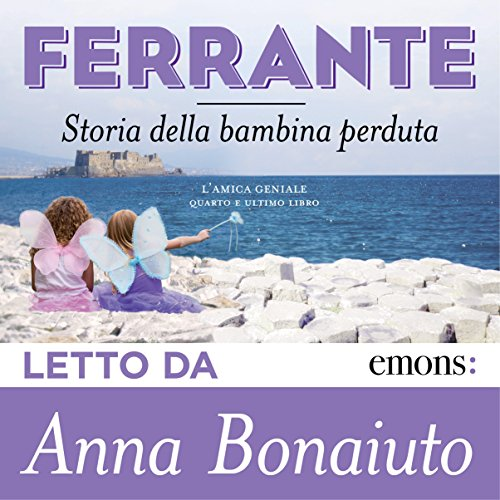 Storia della bambina perduta     L'amica geniale 4              By:                                                                                                                                 Elena Ferrante                               Narrated by:                                                                                                                                 Anna Bonaiuto                      Length: 17 hrs and 39 mins     114 ratings     Overall 4.8