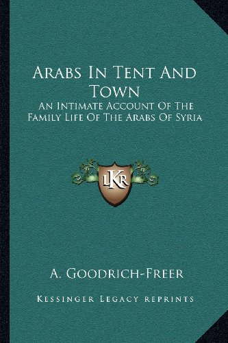 Arabs in Tent and Town: An Intimate Account of the Family Life of the Arabs of Syria