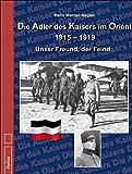 Die Adler des Kaisers im Orient 1915-1919: Unser Freund, der Feind - Hans Werner Neulen