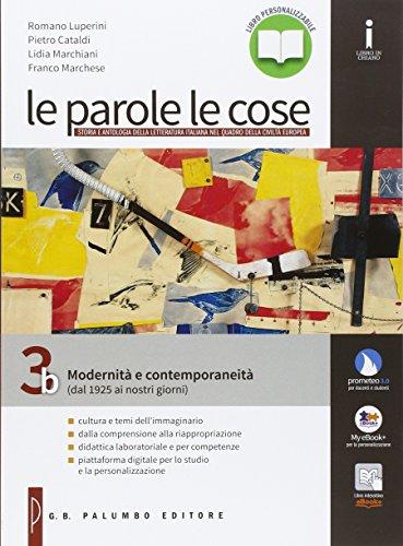 Le parole le cose. Vol. 3B: Modernità e contemporaneità (dal 1925 ai nostri giorni). Per le Scuole superiori. Con e-book. Con espansione online (Vol. 3)