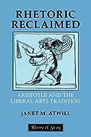 Rhetoric Reclaimed: Aristotle and the Liberal Arts Tradition (Rhetoric and Society)