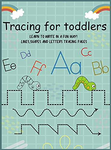 Tracing for Toddlers: Learn to Write in a Fun Way! Beginner Pen Control to Tracing Lines, Shapes, Numbers and ABC Letters Tracing Activity Book Pages For 2+ Years
