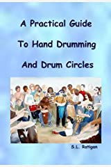 A Practical Guide To Hand Drumming And Drum Circles Kindle Edition