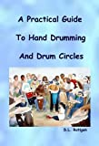 A Practical Guide To Hand Drumming And Drum Circles