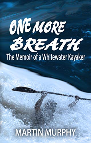 One More Breath: The Memoir of a Whitewater Kayaker (English Edition)