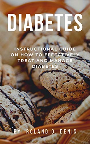 Diabetes: Instructional Guide On How to Effectively Treat and Manage Diabetes