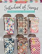 Sisterhood of Scraps: 12 Brilliant Quilts from 7 Fantastic Designers