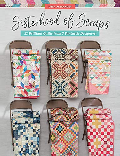 Find Cheap Sisterhood of Scraps: 12 Brilliant Quilts from 7 Fantastic Designers