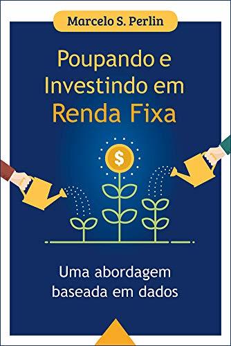 Poupando e Investindo em Renda Fixa: Uma Abordagem Baseada em Dados (Portuguese Edition)