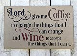 pmxkbzzr Lord Give Me Coffee to Change The Things I Can Change Wine to Accept The Things I Cant Funny Wine and Coffee Wood Sign Plaque Home Wall Art Decoration Sign Gift