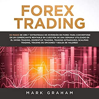Forex Trading (Spanish Edition)                   By:                                                                                                                                 Mark Graham                               Narrated by:                                                                                                                                 Ernesto Tissot                      Length: 3 hrs and 16 mins     25 ratings     Overall 5.0