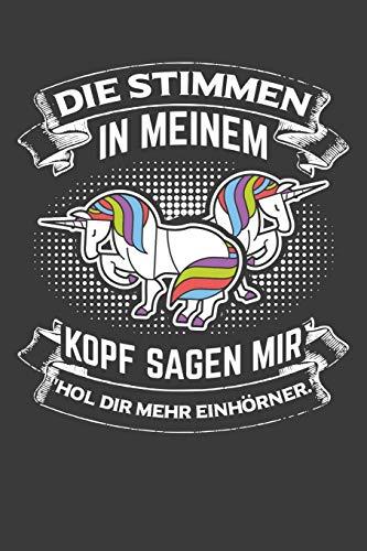 Die Stimmen in meinem Kopf sagen mir: Hol dir mehr Einhörner: Einhorn Liniertes DinA 5 Notizbuch für Einhorn-Fans und Regenbogen Pferd Notizheft