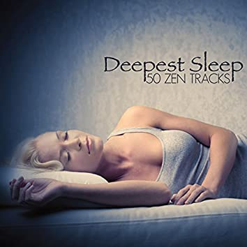 Deepest Sleep - 50 Zen Tracks to Fall Asleep and Sleep All Night Long, Nature Sounds to Help you Sleep at Night