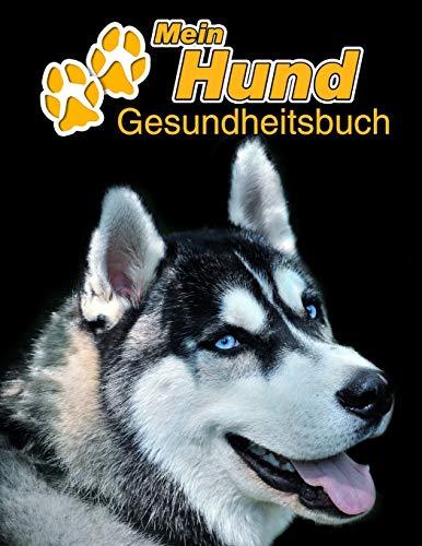 Mein Hund Gesundheitsbuch: Siberian Husky | 109 Seiten, 22cm x 28cm ca. A4 | Notizbuch zum Ausfüllen für Impfungen, Tierarztbesuche, Medikamentenverabreichung etc. für Hundebesitzer | Eintragbuch