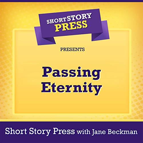 Short Story Press Presents Passing Eternity cover art