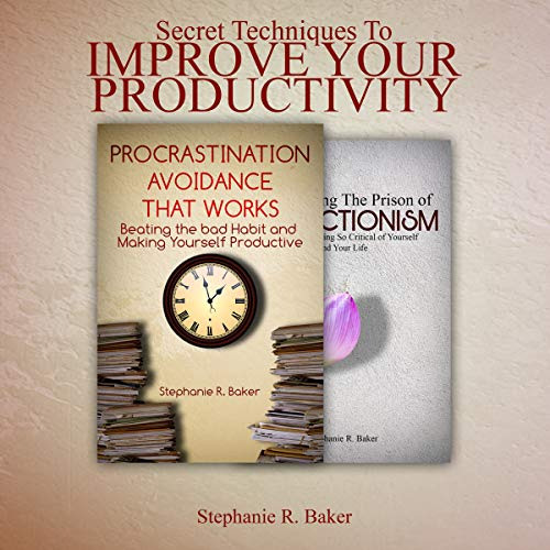 Secret Techniques to Improve Your Productivity, Get More Things Done & Live a Happier Life: Stay Focus, Build a Routine, Stop Procrastination, Master Your Time, & Avoid Perfectionism audiobook cover art