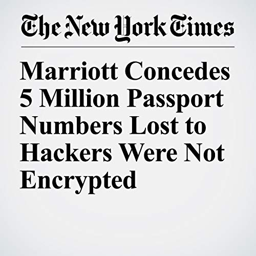 Marriott Concedes 5 Million Passport Numbers Lost to Hackers Were Not Encrypted                   著者:                                                                                                                                 David E. Sanger                               ナレーター:                                                                                                                                 Mike DelGaudio                      再生時間: 6 分     レビューはまだありません。     総合評価 0.0