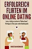 Erfolgreich Flirten im Online Dating: Lerne, richtig zu texten im 'Online Game'  Flirttipps & Tricks plus reelle Chatbeispiele