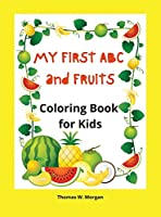 My first ABC and Fruits coloring book for kids: My Fist and Best Coloring and Activity Book with ABC and Fruits