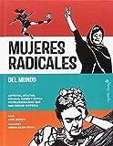 Mujeres radicales del mundo: Artistas, atletas, piratas, punks y otras revolucionarias qu (ENSAYO)