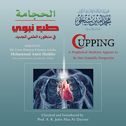 Cupping: A Prophetical Medicine Appears in Its New Scientific Perspective (Arabic Edition)                   By:                                                                                                                                 Mohammad Amin Sheikho,                                                                                        A. K. John Alias Al-Dayrani                               Narrated by:                                                                                                                                 Muwafaq al-Ahmed,                                                                                        Ahmed Alias Al-Dayrani                      Length: 1 hr and 33 mins     1 rating     Overall 2.0