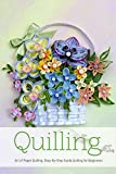 Quilling: Art of Paper Quilling, Step-By-Step Guide Quilling for Beginners: Quilling Guide Book